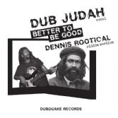 Dub Judah - Better To Be Good / Dennis Rootikal - dub (Dubquake) 7""